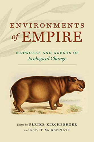 """Ulrike KIRCHBERGER, Brett M. BENNETT (ed.), """"Environments of Empire, Networks and Agents of Ecological Change"""", Chapel Hill, The University of North Carolina Press, 2020, 278 pp."""