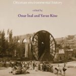 "Onur İNAL, Yavuz KÖSE (ed.), ""Seed of Power, explorations in Ottoman environmental history"", Winwick, The White Horse Press, 2019, 292 pp."